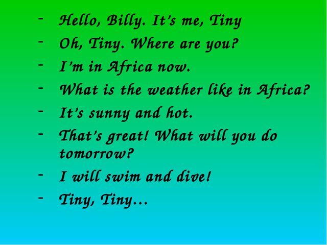 Hello, Billy. It's me, Tiny Oh, Tiny. Where are you? I'm in Africa now. What...