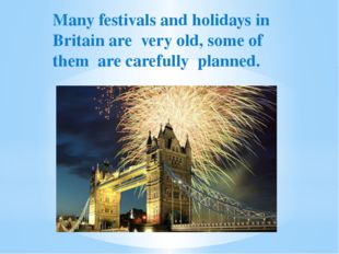 Many festivals and holidays in Britain are very old, some of them are careful