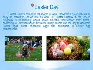 Easter usually comes in the month of April. However, Easter can fall as earl