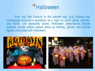 From the 19th Century to the present day, 31st October has increasingly acqu