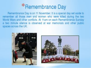 Remembrance Day is on 11 November. It is a special day set aside to remember
