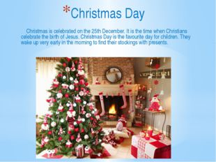 Christmas Day Christmas is celebrated on the 25th December. It is the time wh
