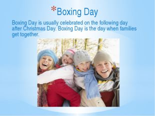 Boxing Day is usually celebrated on the following day after Christmas Day. Bo