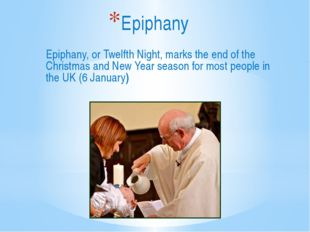 Epiphany, or Twelfth Night, marks the end of the Christmas and New Year seaso