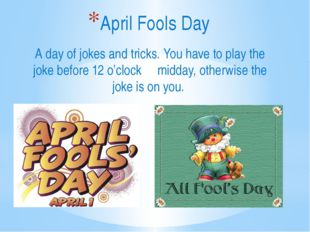 A day of jokes and tricks. You have to play the joke before 12 o'clock midday
