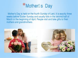Mother's Day is held on the fourth Sunday of Lent. It is exactly three weeks