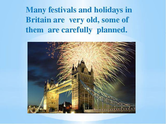Many festivals and holidays in Britain are very old, some of them are careful...