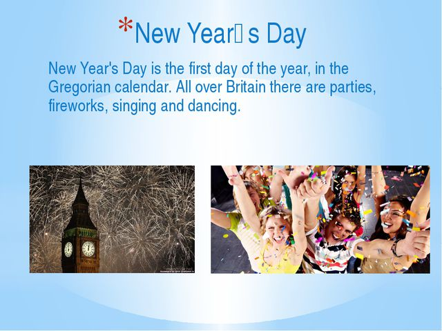 New Year's Day is the first day of the year, in the Gregorian calendar. All o...