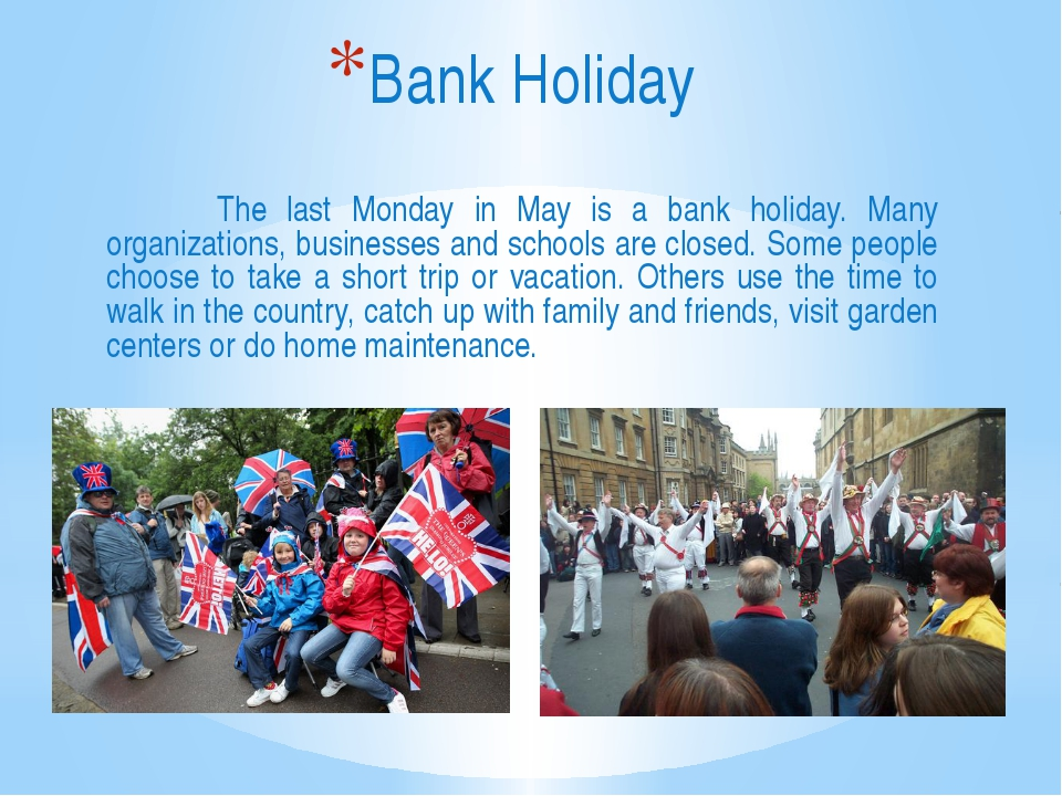 The last Monday in May is a bank holiday. Many organizations, businesses and...