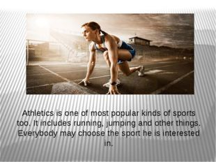 Athletics is one of most popular kinds of sports too. It includes running, ju