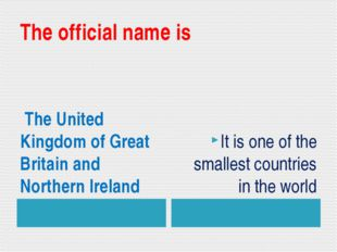 The official name is The United Kingdom of Great Britain and Northern Ireland