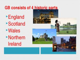 GB consists of 4 historic parts England Scotland Wales Northern Ireland