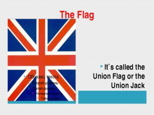 The Flag It`s called the Union Flag or the Union Jack