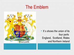 The Emblem It`s shows the union of its four parts England, Scotland, Wales an
