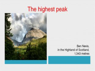 The highest peak Ben Nevis, in the Highland of Scotland, 1,343 metres