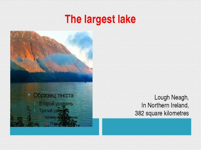 The largest lake Lough Neagh, In Northern Ireland, 382 square kilometres