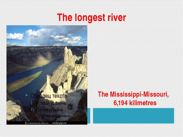 The longest river The Mississippi-Missouri, 6,194 kilimetres