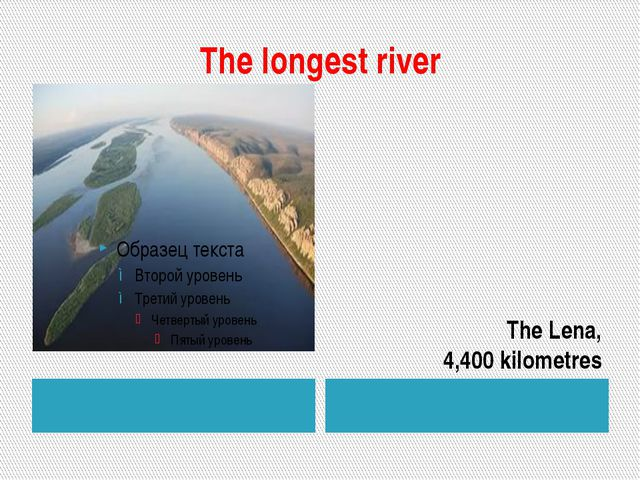 The longest river The Lena, 4,400 kilometres