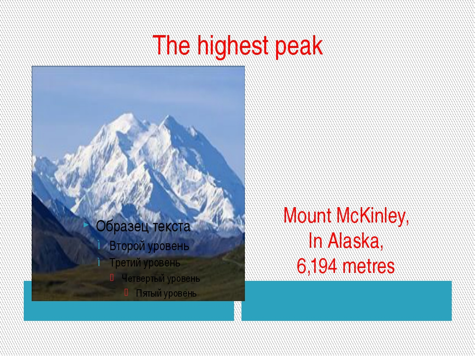 The highest peak Mount McKinley, In Alaska, 6,194 metres