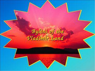 Bylini of the Vladimir Land