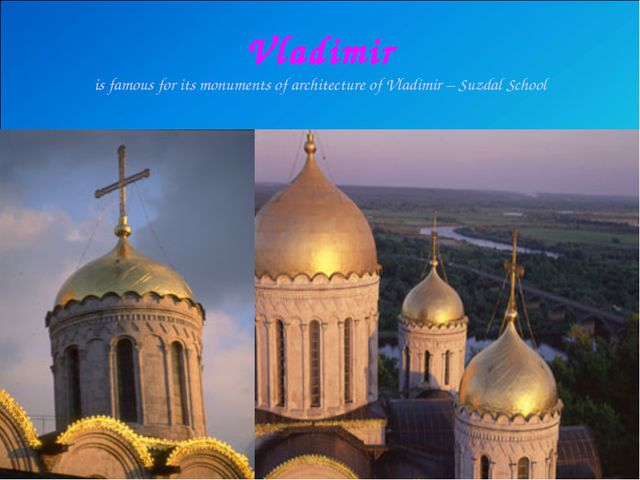 Vladimir is famous for its monuments of architecture of Vladimir – Suzdal Sch...
