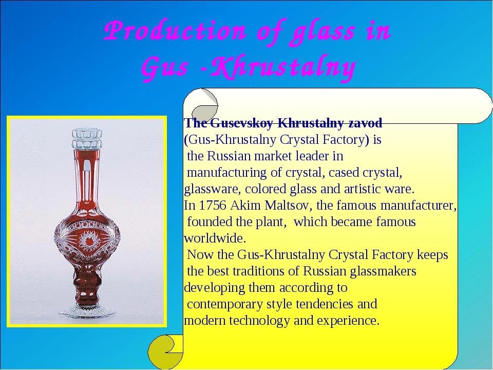 Production of glass in Gus -Khrustalny The Gusevskoy Khrustalny zavod (Gus-Kh...