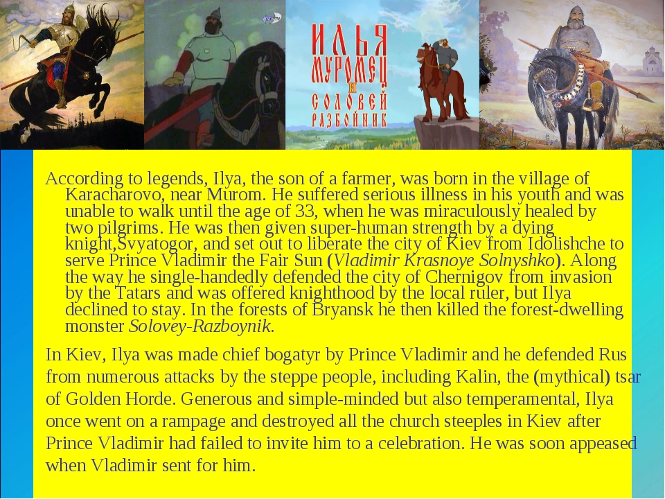 According to legends, Ilya, the son of a farmer, was born in the village of...
