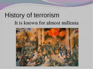 History of terrorism It is known for almost millenia