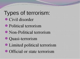 Types of terrorism: Civil disorder Political terrorism Non-Political terroris