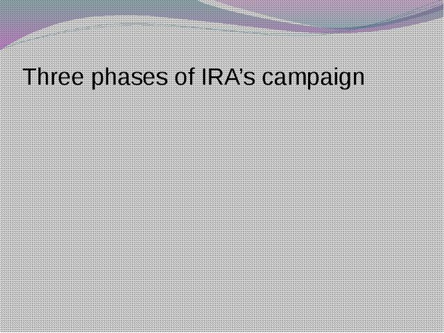 Three phases of IRA's campaign