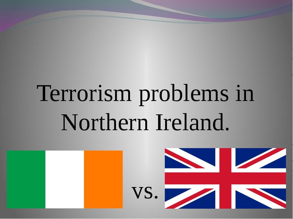 Terrorism problems in Northern Ireland. vs.