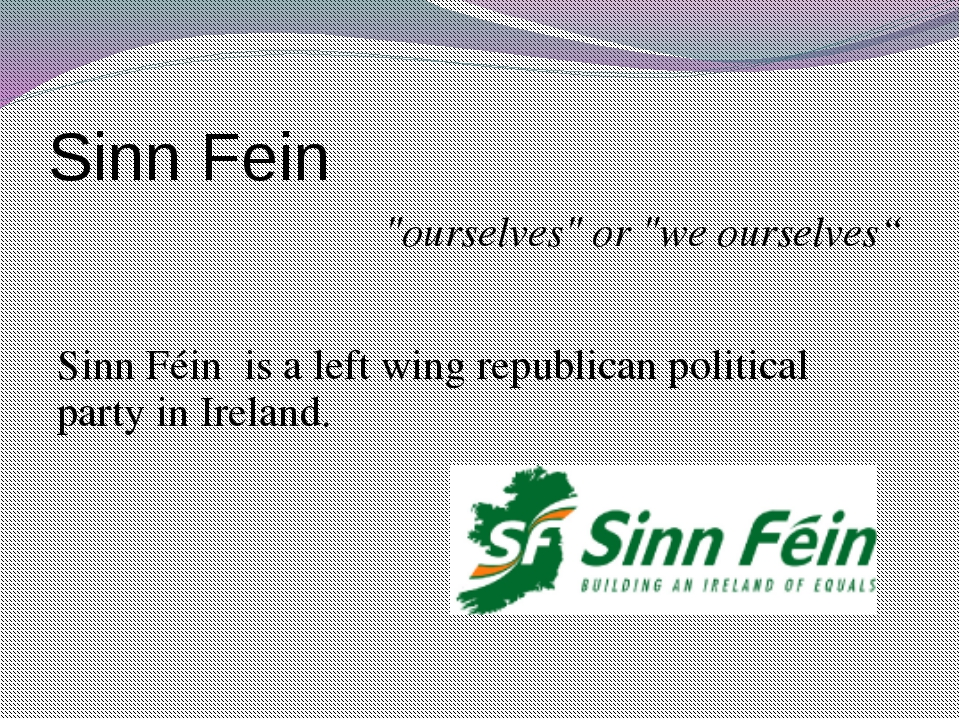 "Sinn Fein ""ourselves"" or ""we ourselves"" Sinn Féin is a left wing republican p..."