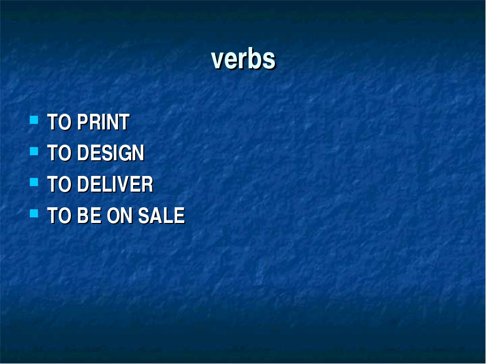 verbs TO PRINT TO DESIGN TO DELIVER TO BE ON SALE