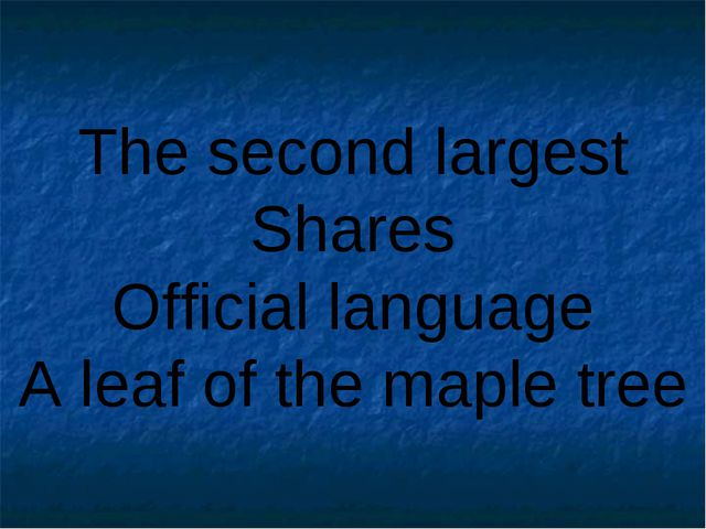 The second largest Shares Official language A leaf of the maple tree