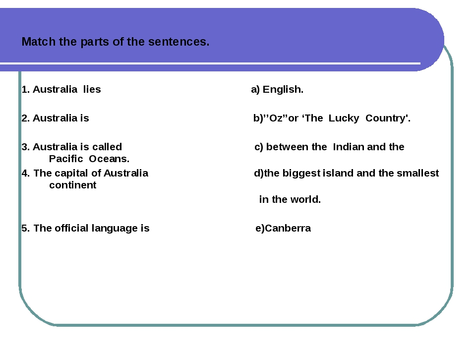 Match the parts of the sentences. 1. Australia lies a) English. 2. Australia...
