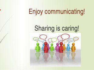 Enjoy communicating! Sharing is caring!