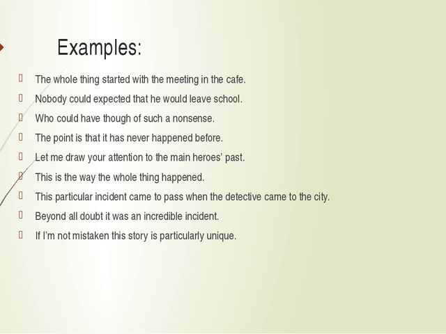 Examples: The whole thing started with the meeting in the cafe. Nobody could...