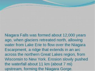 Niagara Falls was formed about 12,000 years ago, when glaciers retreated nort