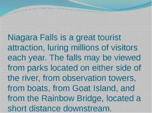 Niagara Falls is a great tourist attraction, luring millions of visitors each