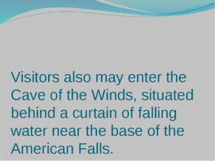 Visitors also may enter the Cave of the Winds, situated behind a curtain of f