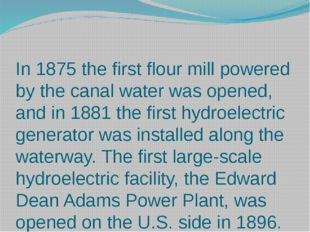 In 1875 the first flour mill powered by the canal water was opened, and in 18