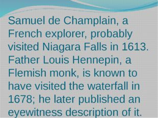 Samuel de Champlain, a French explorer, probably visited Niagara Falls in 161
