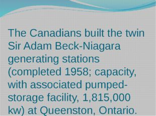 The Canadians built the twin Sir Adam Beck-Niagara generating stations (compl