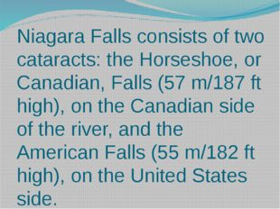 Niagara Falls consists of two cataracts: the Horseshoe, or Canadian, Falls (5