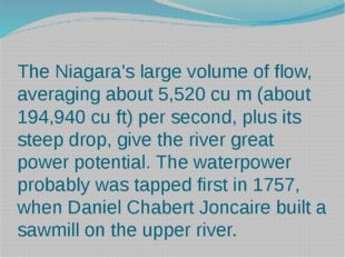 The Niagara's large volume of flow, averaging about 5,520 cu m (about 194,940