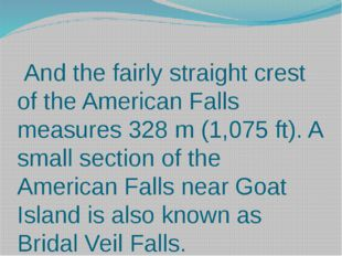 And the fairly straight crest of the American Falls measures 328 m (1,075 ft