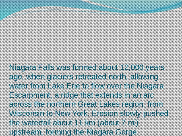 Niagara Falls was formed about 12,000 years ago, when glaciers retreated nort...