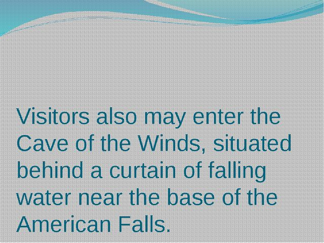 Visitors also may enter the Cave of the Winds, situated behind a curtain of f...
