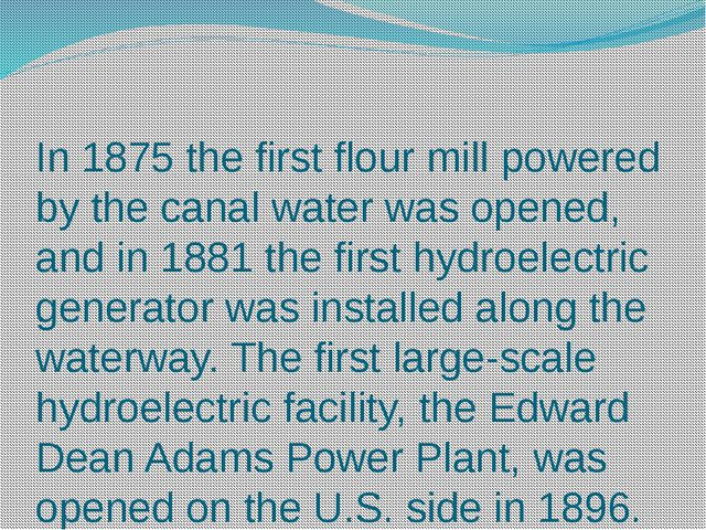 In 1875 the first flour mill powered by the canal water was opened, and in 18...