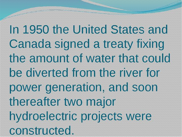 In 1950 the United States and Canada signed a treaty fixing the amount of wat...